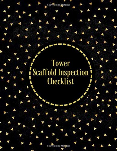 Tower Scaffold Inspection Checklist: Daily Routine Inspection Project Safety Maintenance Renovation and Repair Record Notebook Logbook Journal ... pages. (Scaffold Inspection Tracker, Band 43)