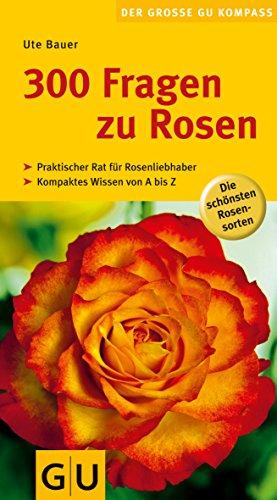 300 Fragen zu Rosen (Pflanzenpraxis)
