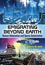 Emigrating Beyond Earth: Human Adaptation and Space Colonization (Springer Praxis Books)