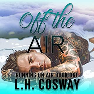 Off the Air      Running on Air, Book 1              By:                                                                                                                                 L.H. Cosway                               Narrated by:                                                                                                                                 Stacey Holmes,                                                                                        Will M. Watt                      Length: 8 hrs and 58 mins     1 rating     Overall 5.0