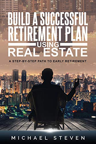 Build A Successful Retirement Plan Using Real Estate: A Step-By-Step Path To Early Retirement (English Edition)
