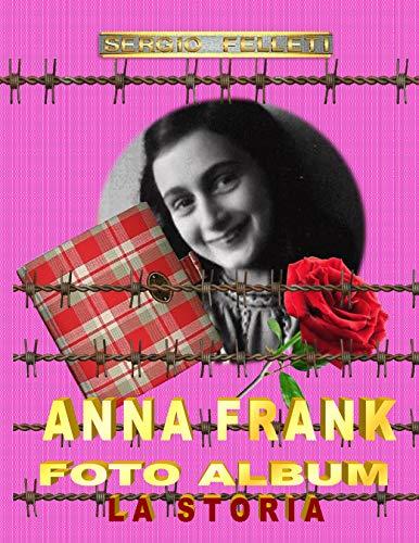 ANNA FRANK – FOTO ALBUM: LA STORIA (Italian Edition)