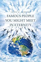Famous People You Might Meet in Eternity