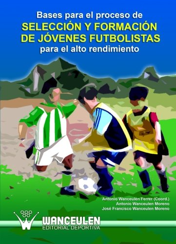 Bases Para El Proceso De Seleccion Y Formacion De Jovenes Futbolistas Para El Alto Rendimiento