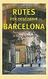 Rutes per descobrir Barcelona: Passejades a peu per fer en menys de dues hores (L'Arca Book 1) (Catalan Edition)