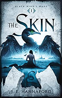 The Skin (Black Hind's Wake Book 1) by [J E  Hannaford]