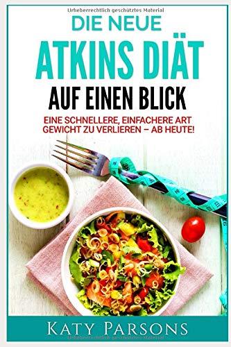 Die neue Atkins Diät auf einen Blick: Eine schnellere, einfachere Art Gewicht zu verlieren – ab heute!