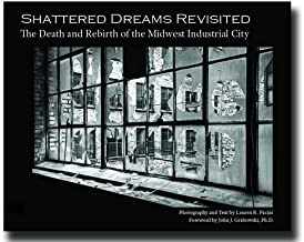 Shattered Dreams Revisited the Death and Rebirth of the Midwest Industrial City