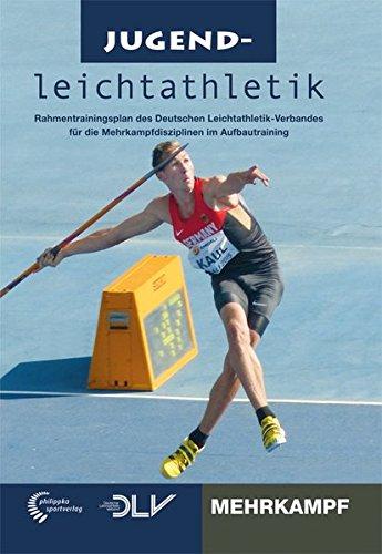 Jugendleichtathletik Mehrkampf: Rahmentrainingsplan des Deutschen Leichtathletik-Verbandes für die Mehrkampfdisziplinen im Aufbautraining (Mediathek Leichtathletik)
