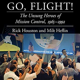 Go, Flight!     The Unsung Heroes of Mission Control, 1965–1992 (Outward Odyssey: A People's History of Spaceflight)              By:                                                                                                                                 Rick Houston,                                                                                        J. Milt Heflin                               Narrated by:                                                                                                                                 John Gagnepain                      Length: 14 hrs and 9 mins     85 ratings     Overall 4.7