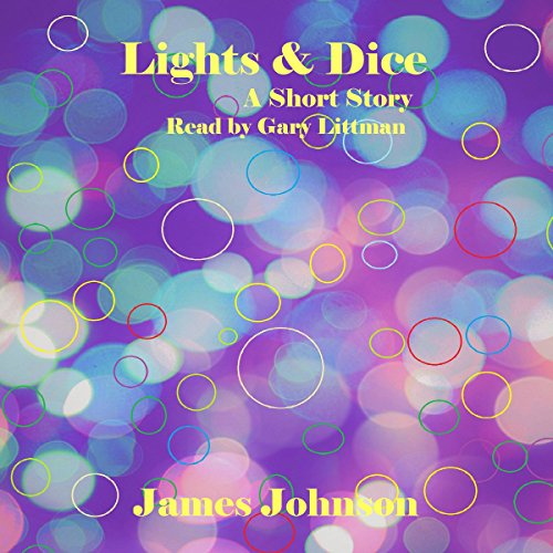 Lights & Dice     A Short Story              By:                                                                                                                                 James Johnson                               Narrated by:                                                                                                                                 Gary Littman                      Length: 21 mins     Not rated yet     Overall 0.0