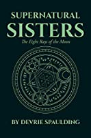 Supernatural Sisters: The Eight Rays of the Moon