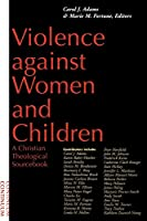 Violence Against Women and Children: A Christian Theological Sourcebook (University Textbook Series of)