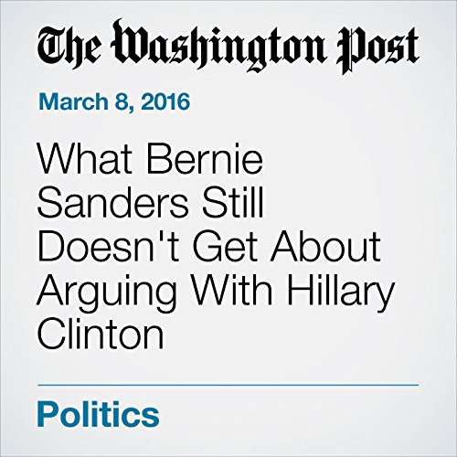 What Bernie Sanders Still Doesn't Get About Arguing With Hillary Clinton audiobook cover art