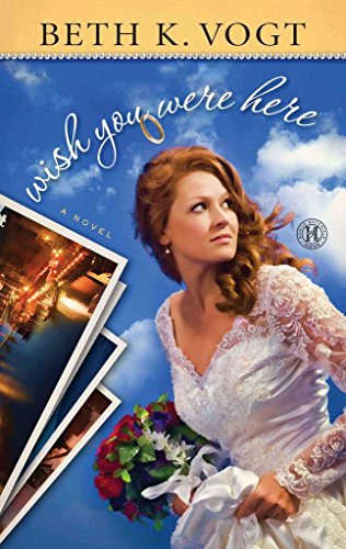 [(Wish You Were Here)] [By (author) Beth K Vogt] published on (July, 2012)