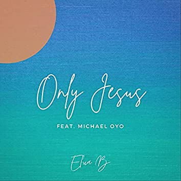 Only Jesus (feat. Michael Oyo)