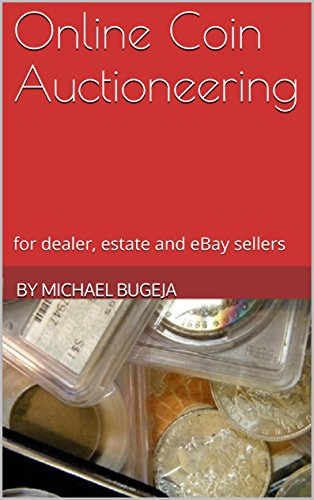 Online Coin Auctioneering: for dealer, estate and eBay sellers (English Edition)