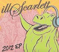 2012 Ep by Ill Scarlett (2012-05-03)