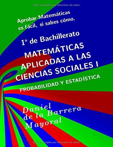 Aprobar matemáticas es fácil, si sabes cómo: Matemáticas aplicadas a las Ciencias Sociales I. Probabilidad y estadística