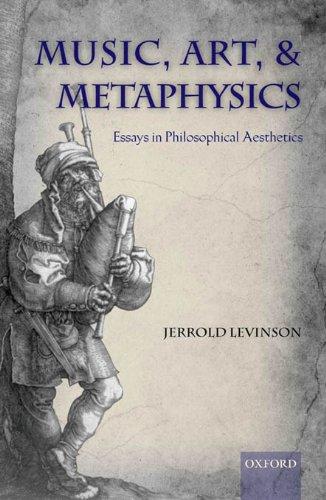 Music, Art, and Metaphysics: Essays in Philosophica Aesthetics