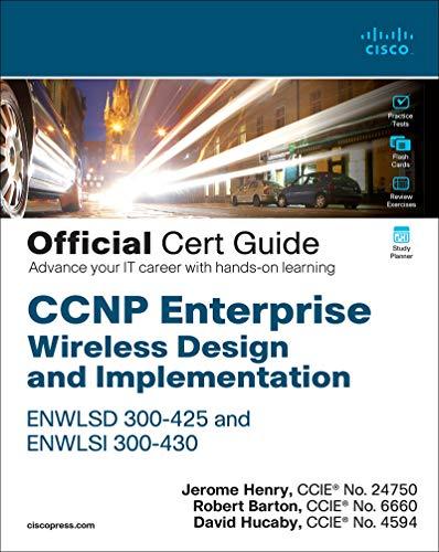 CCNP Enterprise Wireless Design ENWLSD 300-425 and Implementation ENWLSI 300-430 Official Cert Guide: Designing & Implementing Cisco Enterprise Wireless Networks (English Edition)