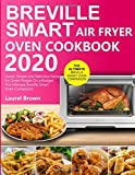 Breville Smart Air Fryer Oven Cookbook 2020: Quick, Simple and Delicious Recipes for Smart People On...
