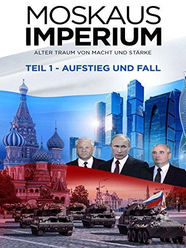 Moskaus Imperium - Teil 1 - Aufstieg und Fall