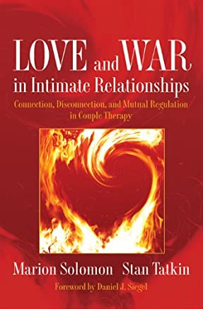 Love and War in Intimate Relationships: Connection, Disconnection, and Mutual Regulation in Couple Therapy (Norton Series on Interpersonal Neurobiology Book 0)