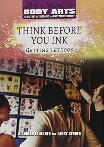 Compare Textbook Prices for Think Before You Ink: Getting Tattoos Body Arts: The History of Tattooing and Body Modification  ISBN 9781508180838 by Faulkner, Nicholas
