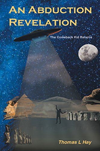 Book: An Abduction Revelation - The Comeback Kid Returns by Thomas L. Hay