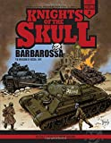 Knights of the Skull, Vol. 2: Germany's Panzer Forces in Wwii, Barbarossa: The Invasion of Russia, 1941 (Knights of the Skull: Germany's Panzer Forces in Wwii)
