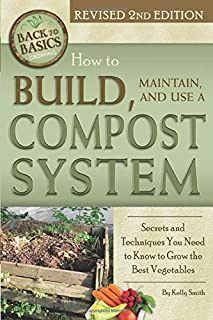 How to Build, Maintain & Use a Compost System: Secre