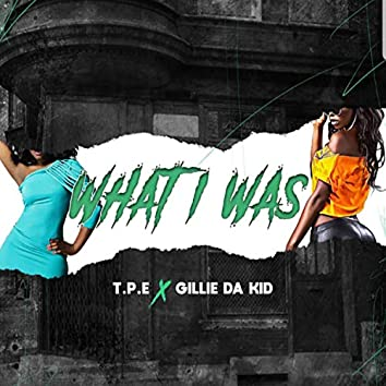 What I Was (feat. Gillie Da Kid)