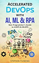 Accelerated DevOps with AI, ML & RPA: Non-Programmer's Guide to AIOPS & MLOPS