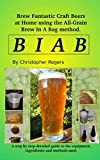 B I A B: Brew fantastic craft beers at home using the All Grain brew in a bag method
