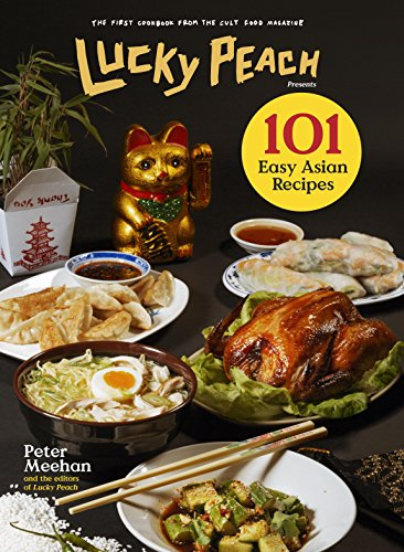 Lucky Peach Presents 101 Easy Asian Recipes: The First Cookbook from the Cult Food Magazine (English Edition)