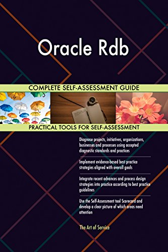 Oracle Rdb All-Inclusive Self-Assessment - More than 680 Success Criteria, Instant Visual Insights, Comprehensive Spreadsheet Dashboard, Auto-Prioritized for Quick Results