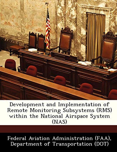 Development and Implementation of Remote Monitoring Subsystems (RMS) Within the National Airspace System (NAS)