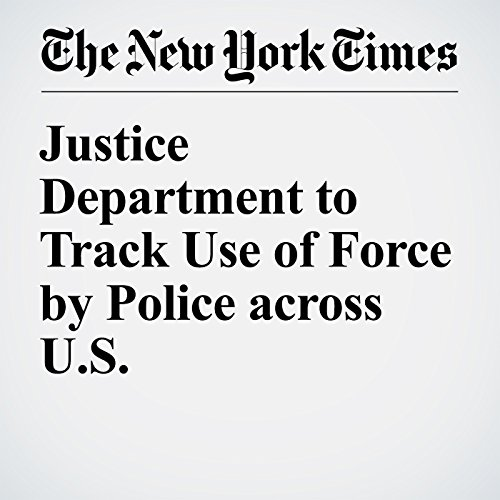 Justice Department to Track Use of Force by Police across U.S. audiobook cover art