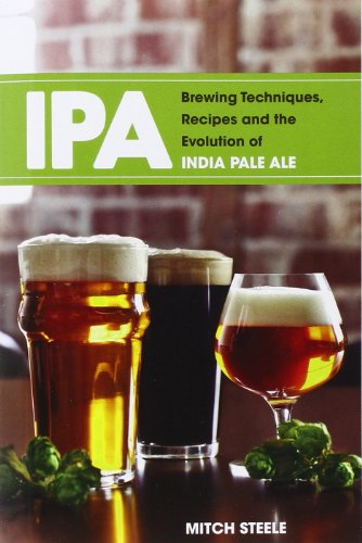 Steele, M: IPA: Brewing Techniques, Recipes and the Evolution of India Pale Ale