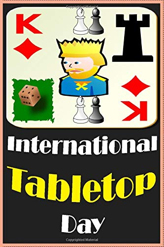International Tabletop Day: games day perfect gift/Notebook/journal /120 lined pages/(6 x 9) inches in size /soft cover matte finish