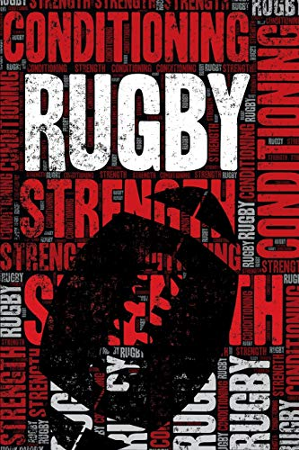 Rugby Strength and Conditioning Log: Rugby Workout Journal and Training Log and Diary for Player and Coach - Rugby Notebook Tracker