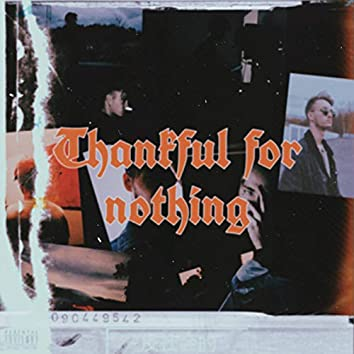 Thankful For Nothing