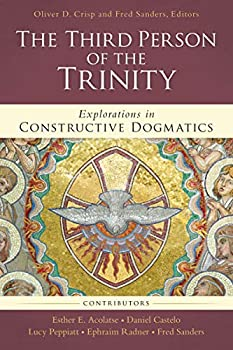 The Third Person of the Trinity  Explorations in Constructive Dogmatics  Los Angeles Theology Conference Series