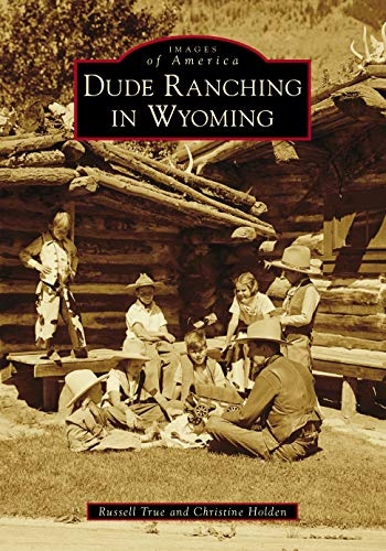 Dude Ranching in Wyoming (Images of America)