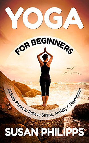 Yoga: 20 Illustrated Poses To Relieve Stress & Depression and How Yoga Change Your Life(Yoga For Beginners, Yoga poses, Yoga Guide, Yoga Journal (Inner ... Stress and Pain, Health) (English Edition)