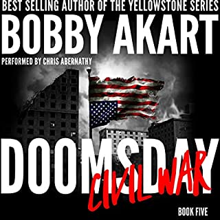 Doomsday Civil War     A Post-Apocalyptic Survival Thriller (The Doomsday Series, Book 5)              Written by:                                                                                                                                 Bobby Akart                               Narrated by:                                                                                                                                 Chris Abernathy                      Length: 8 hrs and 15 mins     Not rated yet     Overall 0.0