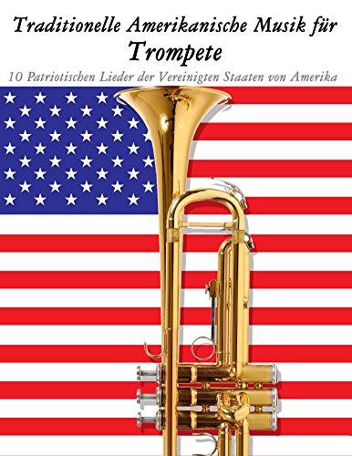Traditionelle Amerikanische Musik für Trompete: 10 Patriotischen Lieder der Vereinigten Staaten von Amerika
