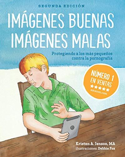 Imágenes buenas, imágenes malas: Protegiendo a los más pequeños contra la pornografia (Spanish Edition)