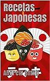 Recetas Japonesas: Recopilación De Las Mejores Recetas De La Gastronomía Japonesa...
